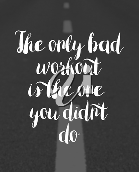 The only bad workout is