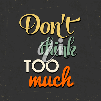 Don't think too munch, Quote Typographic Background, vector format