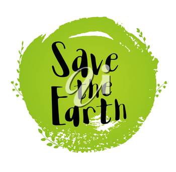 Green round blot, leaves and lettering Save the Earth. Ecological concept for Earth day